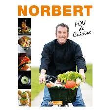 cours de cuisine norbert top chef norbert tarayre fou de cuisine norbert tarayre