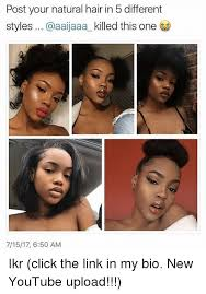 Natural Hair Meme - post your natural hair in 5 different styles this one 71517 650 am