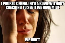 Cereal Girl Meme - first world problems i poured cereal into a bowl without