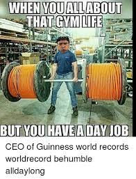Gym Life Meme - that gym life ceo of guinness world records worldrecord behumble