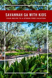 savannah ga with kids your brilliant guide to a stress free vacation
