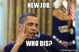 New Job Meme - new job who dis new job who dis make a meme