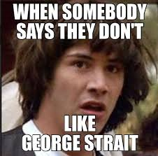 George Strait Meme - 45 best george strait images on pinterest king george country