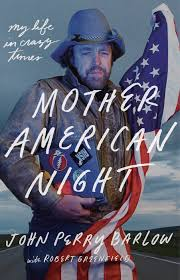 biography for mother win a copy of john perry barlow s biography mother american night
