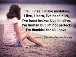 quotes about life messages i fall i rise i make mistakes i live i learn i u0027ve been hurt