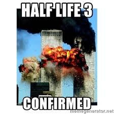 Half Life 3 Confirmed Meme - half life 3 confirmed 9 11 meme generator