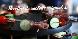 cuisine raclette recette originale 10 recettes originales pour raclette