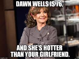 Hot Girlfriend Meme - please note i don t really think she s hot she has aged well