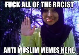 Racist Muslim Memes - fuck all of the racist anti muslim memes here sayaberjanji