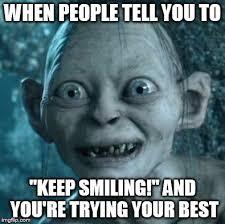 Keep Smiling Meme - gollum meme imgflip