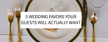 wedding favors for guests 5 wedding favors your guests will actually want s five things