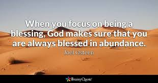 when you focus on being a blessing god makes sure that you are
