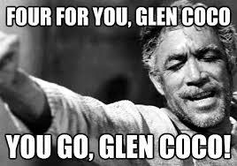 You Go Glen Coco Meme - four for you glen coco you go glen coco 2zorba coco quickmeme