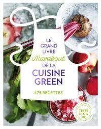 cuisine marabout livre le grand livre marabout de la cuisine green collectif