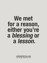 we met for a reason either you re a blessing or a lesson