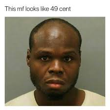Niggas Be Like Meme - dopl3r com memes this mf looks like 49 cent