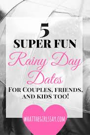 best 25 rainy day dates ideas on day date ideas are
