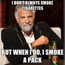 Cigarettes Meme - i don t always smoke cigarettes but when i do i smoke a pack