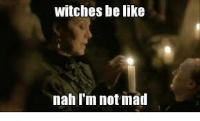 Not Mad Meme - witches be like nah i m not mad meme on me me