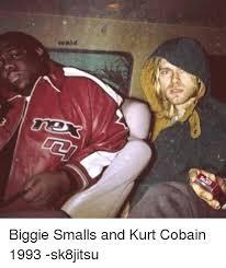 Biggie Meme - vealat biggie smalls and kurt cobain 1993 sk8jitsu biggie