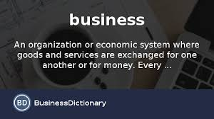 what is a business definition and meaning businessdictionary com