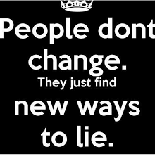 Memes About Change - people dont change they just find new ways to lie meme on esmemes com