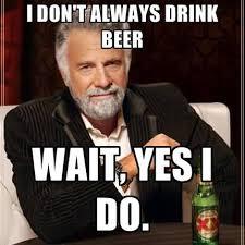 I Dont Always Meme - meme i don t always drink beer wait yes i do image golfian com