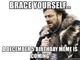 December Birthday Meme - brace yourself a december 5 birthday meme is coming winter is