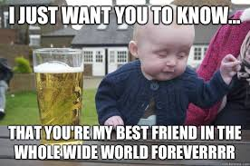 My Best Friend Meme - i just want you to know that you re my best friend in the whole