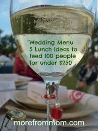 wedding menu 5 lunch ideas to feed 100 people for under 250