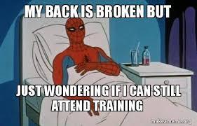 Broken Back Meme - my back is broken but just wondering if i can still attend