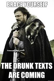 Drunk Texting Meme - brace yourself the drunk texts are coming winter is coming