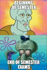 End Of Semester Memes - squidward meme imgflip