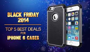 iphone sale black friday 2014 black friday sales top 5 best iphone 6 case deals