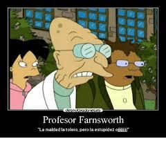 Farnsworth Meme - 0 desm es profesor farnsworth la maldad la tolero pero la estupidez