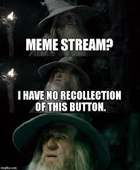 Gandalf Meme - i have no recollection of this button confused gandalf know your