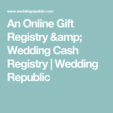 online registry wedding an online gift registry wedding registry wedding republic