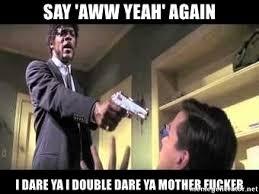 Aww Yeah Meme Generator - say aww yeah again i dare ya i double dare ya mother fucker say