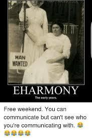 Eharmony Meme - man wanted eharmony the early years free weekend you can communicate