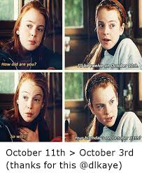 October 3rd Meme - how old are you i ll be twelveon october 11th one so willl your