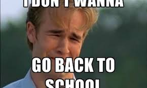 Going Back To School Meme - 13 back to school memes that say how we all really feel