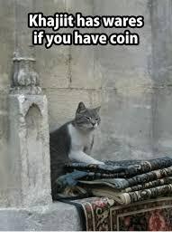 Khajiit Meme - 25 best memes about khajiit has wares if you have coin