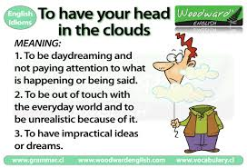 have your head in the clouds u2013 idiom meaning woodward english