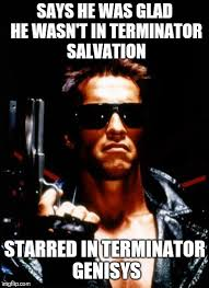 Arnold Schwarzenegger Memes - terminator arnold schwarzenegger memes imgflip