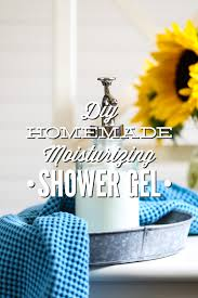 homemade moisturizing shower gel live simply