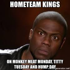 Titty Tuesday Memes - hometeam kings on monkey meat monday titty tuesday and hump day