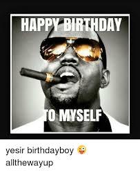 Happy Birthday To Me Meme - happy birthday 10 myself yesir birthdayboy allthewayup meme on
