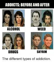 Different Types Of Memes - addicts before andafter alcohol weed drugs skyrim the different