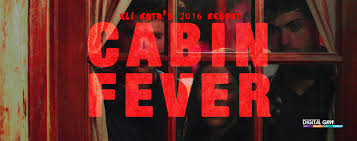 digital gym cabin fever eli roth produces a 2016 reboot march