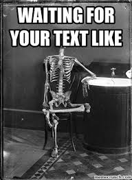 Waiting For Text Meme - for your text like